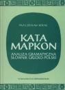 Kata Mapkon analiza gramatyczna słownik grecko-polski  Bosak Pius Czesław