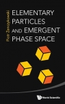 Elementary Particles and Emergent Phase Space Piotr Zenczykowski