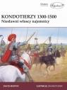 Kondotierzy 1300-1500 Niesławni włoscy najemnicy
