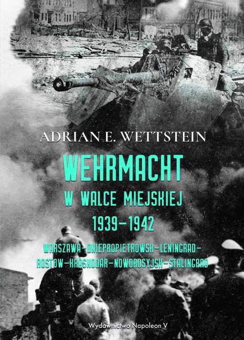 Wehrmacht w walce miejskiej 1939-1942 Wettstein Adrian E.
