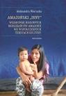 """Amazoński """"inny"""". Wizerunek rdzennych mieszkańców Amazonii we Wierucka Aleksandra"""