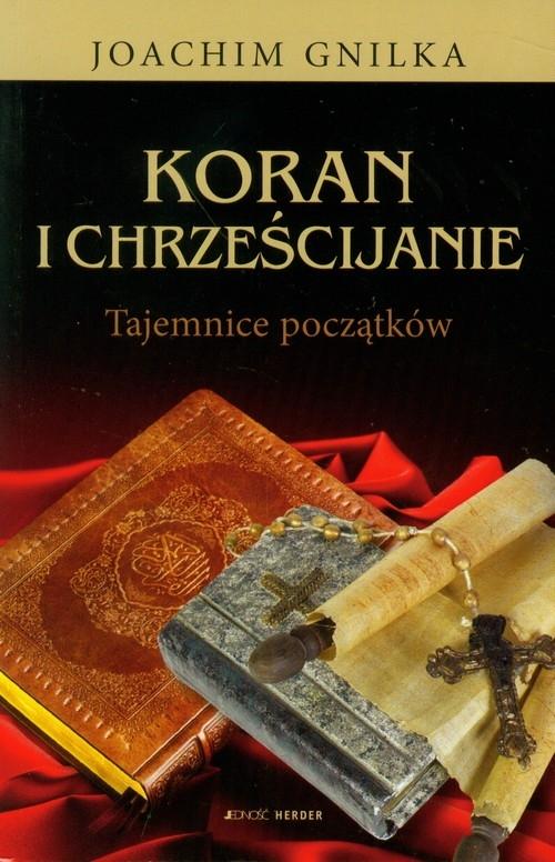 Koran i chrześcijanie Tajemnice początków Gnilka Joachim