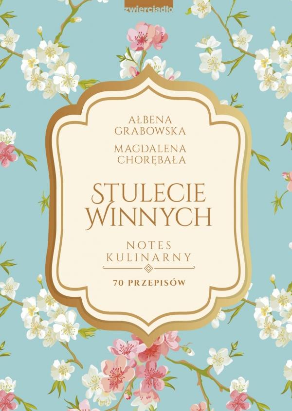 Stulecie Winnych. Notes kulinarny. 70 przepisów Ałbena Grabowska