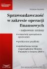 Sprawozdawczość w zakresie operacji finansowych najnowsze zmiany Gąsiorek Krystyna