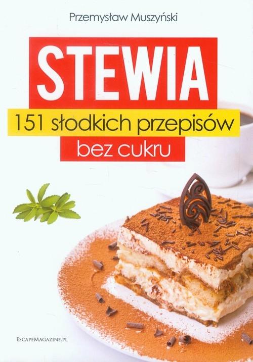 Stewia 151 słodkich przepisów bez cukru Muszyński Przemysław