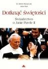 Dotknąć świętości. Świadectwo o Janie Pawle II + DVD