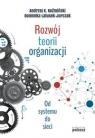 Rozwój teorii organizacjiOd systemu do sieci Koźmiński Andrzej K., Latusek-Jurczak Dominika