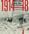 Wielka Wojna na Wschodzie 1914-1918 Od Bałtyku po Karpaty Kozłowski Tomasz Kuba, Błahut-Biegańska Danuta