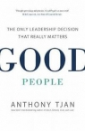 Good PeopleThe Only Leadership Decision That Really Matters Tjan Anthony