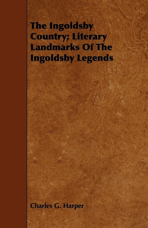 The Ingoldsby Country; Literary Landmarks of the Ingoldsby Legends Harper Charles G.