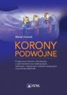 Korony podwójne Postępowanie kliniczne i laboratoryjne w wykonawstwie Durczok Marian