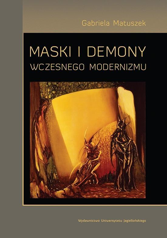 Maski i demony wczesnego modernizmu Matuszek Gabriela