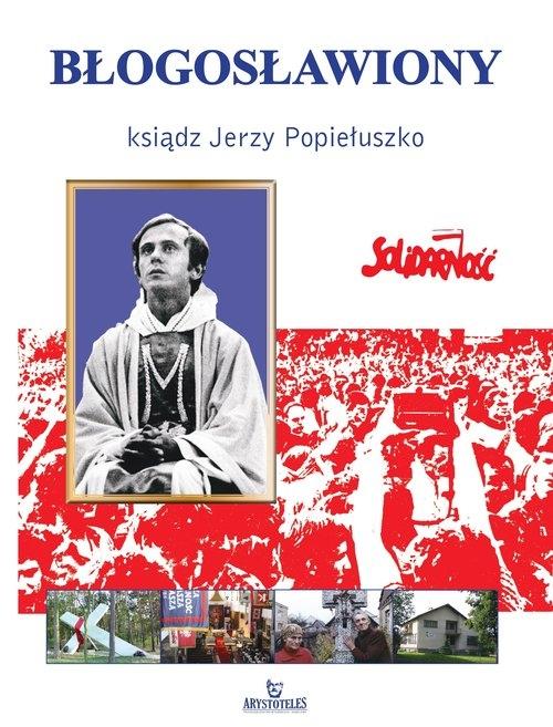 Błogosławiony ksiądz Jerzy Popiełuszko Paterek Anna