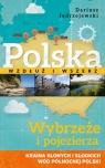 Polska wzdłuż i wszerz t.1 Wybrzeże i pojezierza kraina słonych i słodkich wód północnej Polsk