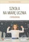 Szkoła na miarę ucznia z dysleksją Teresa Wejner-Jaworska
