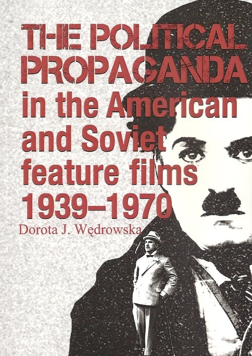 The political propaganda in the American and Soviet feature films 1939-1970 Wędrowska Dorota J.
