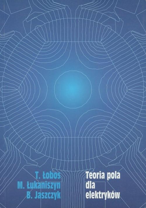 Teoria pola dla elektryków Łobos Tadeusz, Łukaniszyn Marian, Jaszczyk Bogusz