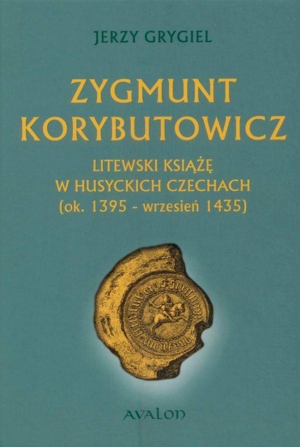 Zygmunt Korybutowicz Litewski książę w husyckich Czechach Grygiel Jerzy