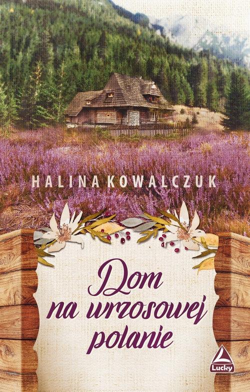 Dom na wrzosowej polanie (Uszkodzona okładka) Kowalczuk Halina