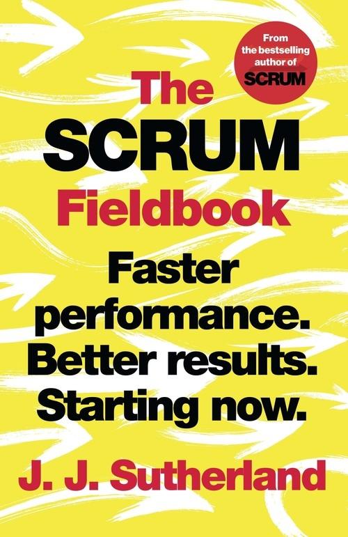 The Scrum Fieldbook Sutherland J.J.