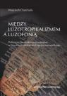 Między luzotropikalizmem a luzofonią. Polityczne uwarunkowania przemian w Charchalis Wojciech