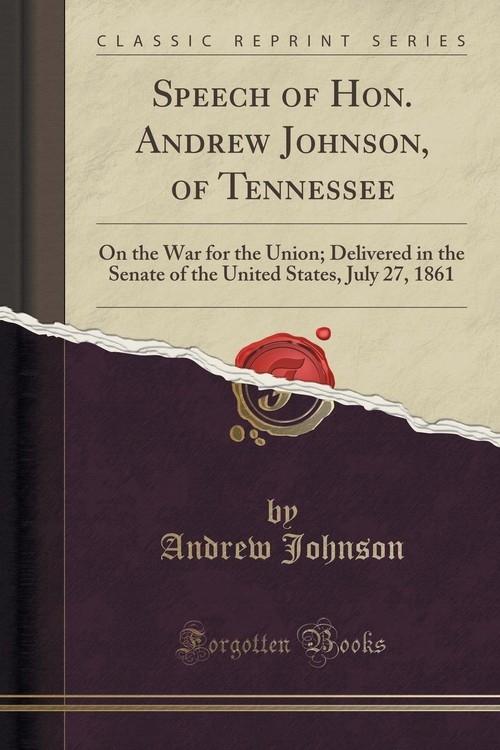 Speech of Hon. Andrew Johnson, of Tennessee Johnson Andrew