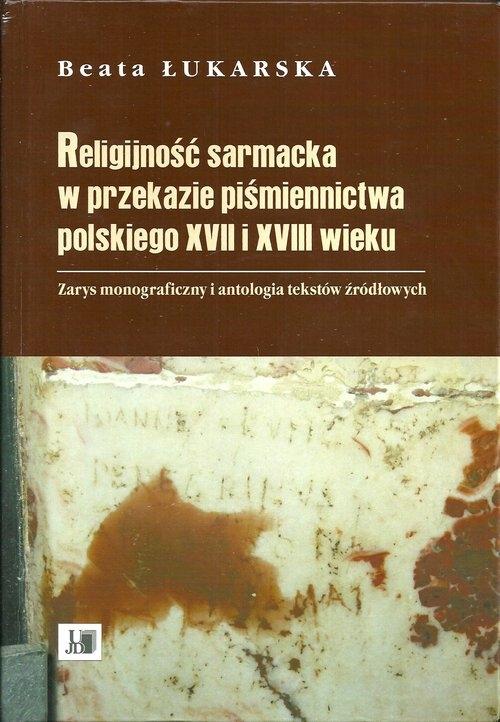 Religijność sarmacka w przekazie pismiennictwa polskiego XVII i XVIII wieku Łukarska Beata