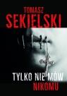 Tylko nie mów nikomu Tomasz Sekielski