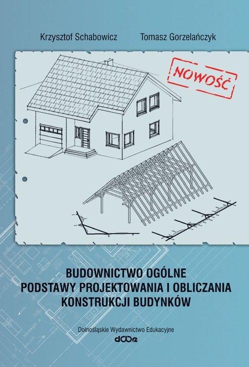 Budownictwo ogólne Podstawy projektowania i obliczania budynków (Uszkodzona okładka) Krzysztof Schabowicz, Tomasz Gorzelańczyk