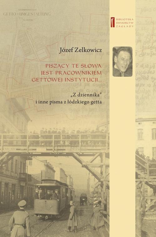 Piszący te słowa jest pracownikiem gettowej instytucji... Zelkowicz Józef