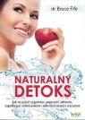 Naturalny detoks. Jak oczyścić organizm, poprawić zdrowie, zapobiegać Fife Bruce
