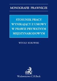 Stosunek pracy wynikający z umowy w prawie prywatnym międzynarodowym Kurowski Witold