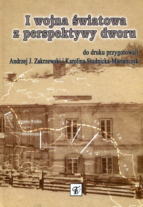 I wojna światowa z perspektywy dworu Zakrzewski Andrzej J., Studnicka-Mariańczyk Karolina