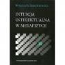 Intuicja intelektualna w metafizyce DASZKIEWICZ WOJCIECH