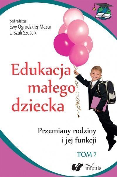 Edukacja małego dziecka Tom 7 Ogrodzka-Mazur Ewa, Minczanowska Aleksandra, Szuścik Urszula
