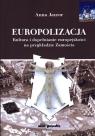 Europolizacja. Kultura i dopełnianie europejskości na przykładzie Zamościa Anna Jawor