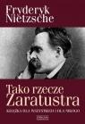 Tako rzecze ZaratustraKsiążka dla wszystkich i dla nikogo Nietzsche Fryderyk