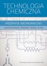 Technologia chemiczna Przemysł nieorganiczny. Schmidt-Szałowski Krzysztof, Szafran Mikołaj, Bobryk Ewa, Sentek Jan
