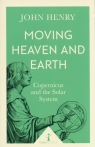 Moving Heaven and Earth Copernicus and the Solar System Henry John