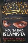 Mój sąsiad islamista Tunis Paryż Bruksela Orzechowski Marek