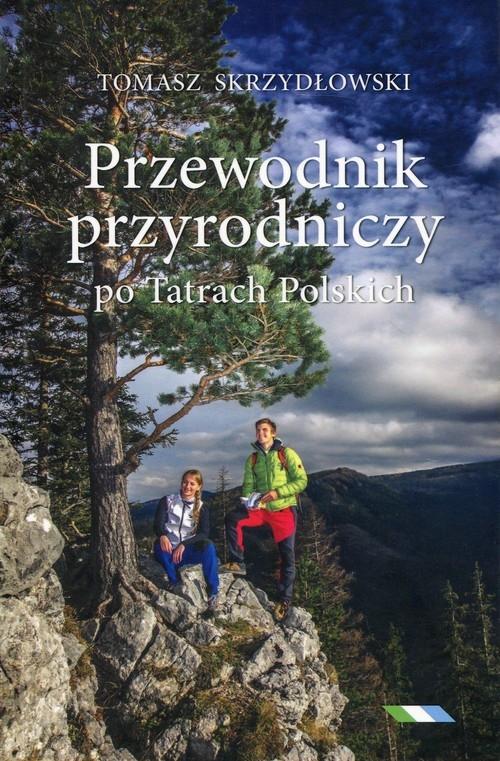 Przewodnik przyrodniczy po Tatrach Polskich Skrzydłowski Tomasz