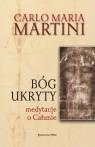 Bóg ukryty Medytacje o całunie Martini Carlo Maria