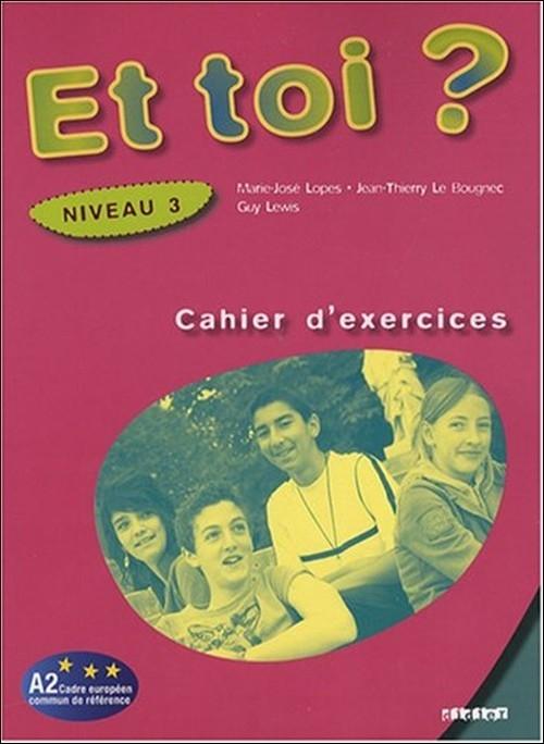 Et toi ? 3 Ćwiczenia Lopes Marie-Jose, Le Bougnec Jean-Thierry, Lewis Guy