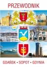 Gdańsk Sopot Gdynia Przewodnik