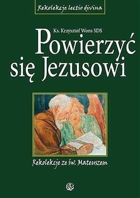 Powierzyć się Jezusowi. Rekolekcje ze św.Mateuszem ks. Krzysztof Wons SDS