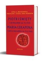 Piotr I Święty car bułgarski (ok. 912 – 969) Maria Lekapena caryca bułgarska (ok. 912 – ?963) oprawa twarda Opracowanie zbiorowe