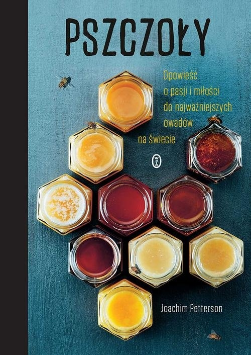 Pszczoły. Opowieść o pasji i miłości do najważniejszych owadów na świecie - Petterson Joachim - książka