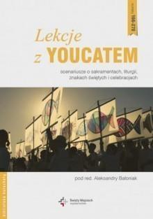 Lekcje z Youcatem. Scenariusze o sakramentach, ... Aleksandra Bałoniak