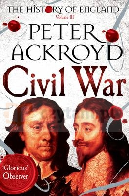 History of England Volume III. Civil War Ackroyd, Peter