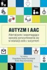 Autyzm i AAC Alternatywne i wspomagające sposoby porozumiewania się w Kaczmarek Bogusława Beta, Wojciechowska Aneta